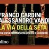 """Sulle strade millenarie dell'Eurasia: """"La via della seta"""" di Franco Cardini e Alessandro Vanoli"""